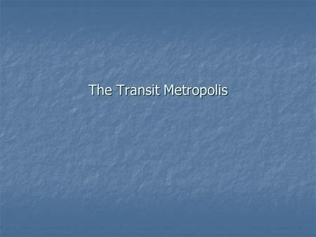 The Transit Metropolis. What is a Transit Metropolis? Transit metropolis is a region where a 'workable fit' exists between transit services and urban.