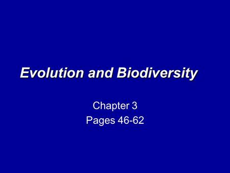 Evolution and Biodiversity Chapter 3 Pages 46-62.