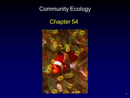 1 Community Ecology Chapter 54. 2 Biological Communities A community consists of all the species that occur together at any particular locality.