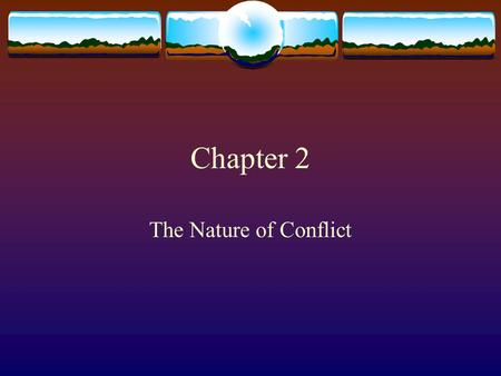 Chapter 2 The Nature of Conflict. How do you view conflict  As a battle to be won?  As a problem to be solved?  As a danger?  As an opportunity? Your.