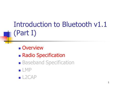 1 Introduction to Bluetooth v1.1 (Part I) Overview Radio Specification Baseband Specification LMP L2CAP.