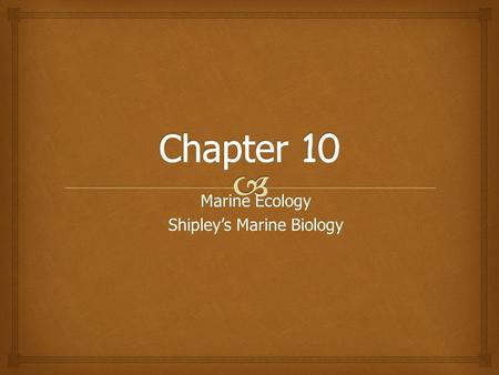 Marine Ecology Shipley's Marine Biology.   Ecology is the interaction between organisms and their environment.  These interactions affect the survival.