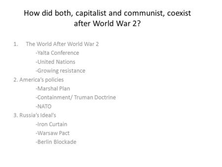 How did both, capitalist and communist, coexist after World War 2? 1.The World After World War 2 -Yalta Conference -United Nations -Growing resistance.
