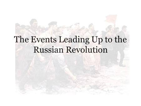 The Events Leading Up to the Russian Revolution. Communism – an economic system characterized by the absence of social classes and common ownership of.