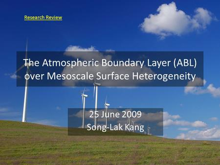 The Atmospheric Boundary Layer (ABL) over Mesoscale Surface Heterogeneity 25 June 2009 Song-Lak Kang Research Review.