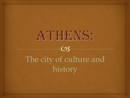 The city of culture and history  A tourist's paradise, Greece is home to ancient art, literature and culture combined with true natural beauty. Travel.
