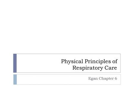 Physical Principles of Respiratory Care Egan Chapter 6.
