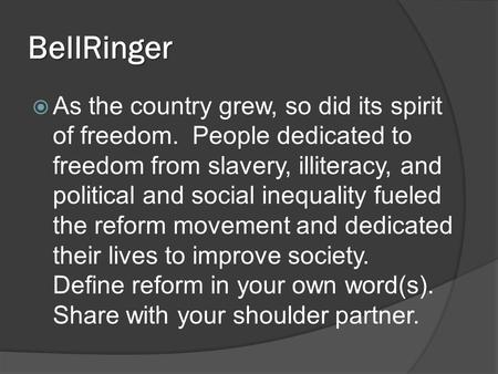 BellRinger  As the country grew, so did its spirit of freedom. People dedicated to freedom from slavery, illiteracy, and political and social inequality.