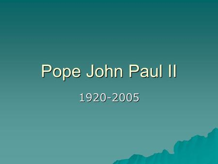 Pope John Paul II 1920-2005. Karol Jozef Wojtyla  Born May 18, 1920  Near Krakow in southern Poland  Sister, Olga, died in infancy before Karol was.
