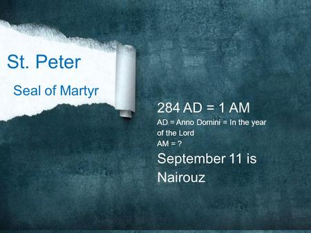 284 AD = 1 AM AD = Anno Domini = In the year of the Lord AM = ? September 11 is Nairouz Seal of Martyr St. Peter.