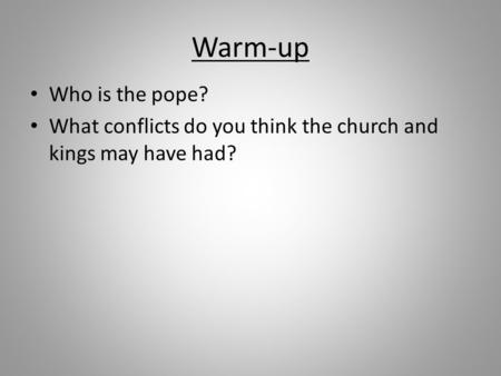 Warm-up Who is the pope? What conflicts do you think the church and kings may have had?