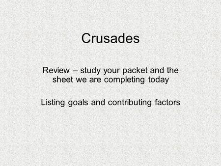 Crusades Review – study your packet and the sheet we are completing today Listing goals and contributing factors.