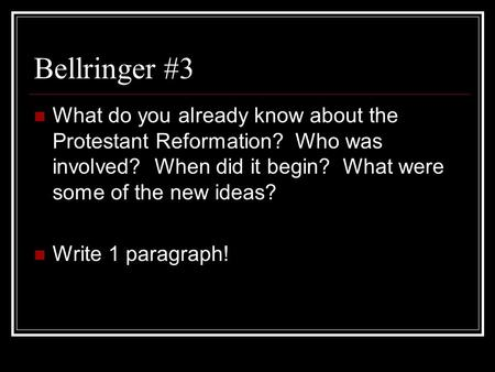 Bellringer #3 What do you already know about the Protestant Reformation? Who was involved? When did it begin? What were some of the new ideas? Write.