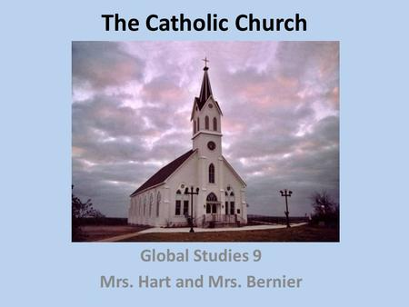 The Catholic Church Global Studies 9 Mrs. Hart and Mrs. Bernier.