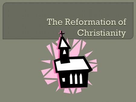  Reform:  to change  Reformation:  a reform movement against the Roman Catholic Church.