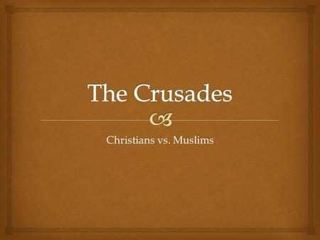 Christians vs. Muslims.    Huge expeditions that Roman Catholic Christians mounted in an effort to recapture Palestine, the land of Christian origins,
