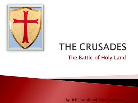 The Battle of Holy Land By: Jeff Carroll and Tyler Garrison.