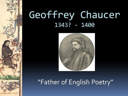 """Father of English Poetry"""