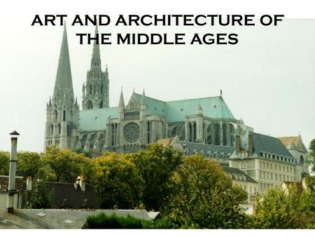 ART AND ARCHITECTURE OF THE MIDDLE AGES. ROMANESQUE STYLE Truly began c. 1000 Sprang up all over western Europe at the same time…regional differences.