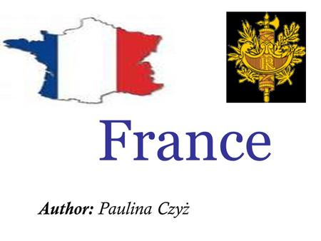 France Author: Paulina Czy ż. Information: Capital city: Paris Area: 543 965 Population: about 65 000 000 Main language: French National holiday: 14 July.