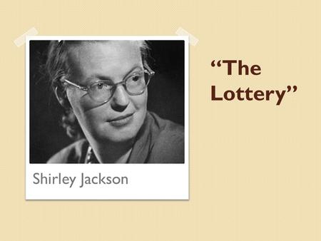 """The Lottery"" Shirley Jackson. Tradition ""Lottery in June, corn be heavy soon"" (528-529). ◦ The stoning was a sacrifice made for good crops ◦ Sacrifice."