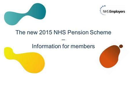 A presentation for NHS Trade Unions 22 October 2014 James Davenport / Stephanie Leary The new 2015 NHS Pension Scheme – Information for members.