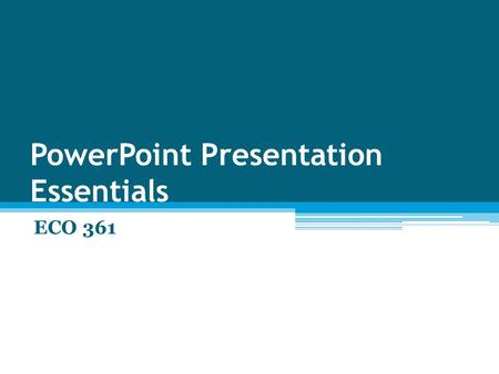 PowerPoint Presentation Essentials ECO 361. Present Outline First Design Format Content.