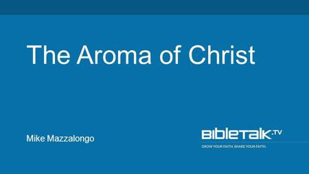 Mike Mazzalongo The Aroma of Christ. 1. How pleasing the sacrifice of Jesus on our behalf was to God.