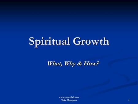 Www.gospel-link.com Tinku Thompson 1 Spiritual Growth What, Why & How?