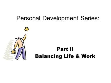 Personal Development Series: Part II Balancing Life & Work.