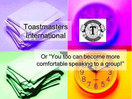 "Toastmasters International Or ""You too can become more comfortable speaking to a group!"""