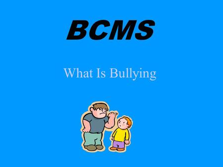 BCMS What Is Bullying.