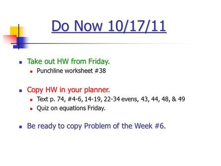 Do Now 10/17/11 Take out HW from Friday. Take out HW from Friday. Punchline worksheet #38 Punchline worksheet #38 Copy HW in your planner. Copy HW in your.