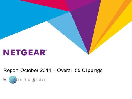 Report October 2014 – Overall 55 Clippings by. Report October 2014 - NETGEAR Retail Business Unit NETGEAR RBU Summary Total: 27 (RBU) (5 both) Coverage.