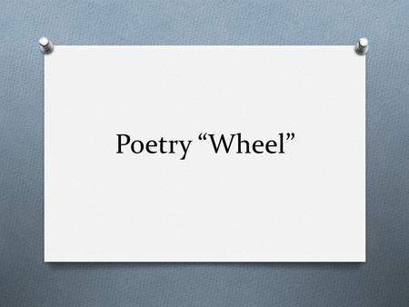 "Poetry ""Wheel"". Notes before we begin: O Refer to any author by his or her last name O The speaker isn't necessarily the poet O A poem that tells a story."