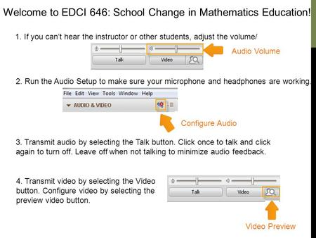 Welcome to EDCI 646: School Change in Mathematics Education! 1. If you can't hear the instructor or other students, adjust the volume/ 2. Run the Audio.