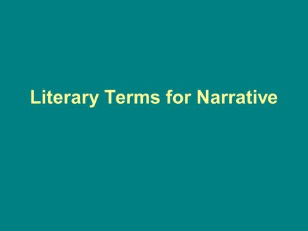 Literary Terms for Narrative Audience the people for whom a piece of writing is intended.
