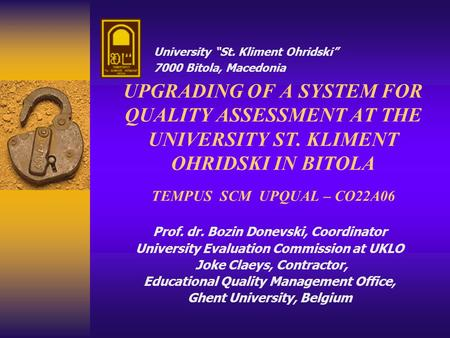Prof. dr. Bozin Donevski, Coordinator University Evaluation Commission at UKLO Joke Claeys, Contractor, Educational Quality Management Office, Ghent University,