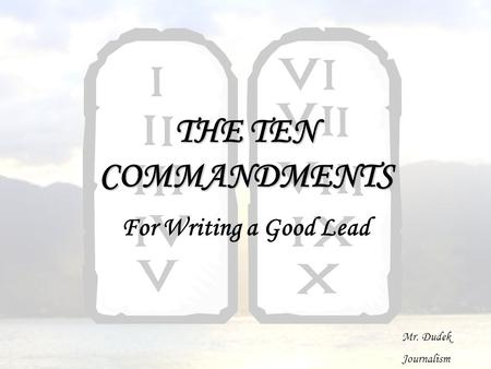 THE TEN COMMANDMENTS For Writing a Good Lead Mr. Dudek Journalism.