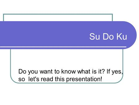 Su Do Ku Do you want to know what is it? If yes, so let's read this presentation!
