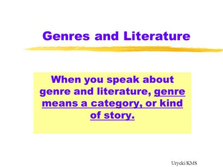 Genres and Literature When you speak about genre and literature, genre means a category, or kind of story. Urycki/KMS.