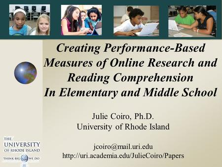 Julie Coiro, Ph.D. University of Rhode Island  Creating Performance-Based Measures of Online.