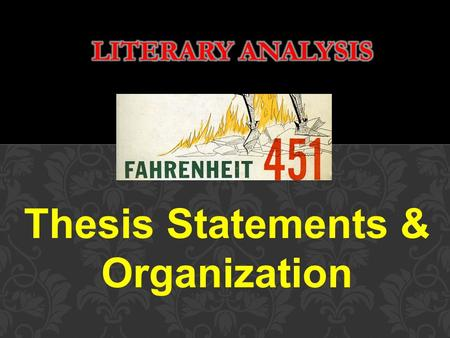 Thesis Statements & Organization. Basically, any writing of this sort attempts to prove: What the author is trying to say in the book AND How the author.