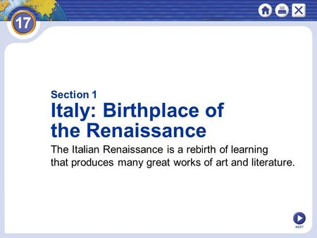 NEXT Section 1 Italy: Birthplace of the Renaissance The Italian Renaissance is a rebirth of learning that produces many great works of art and literature.