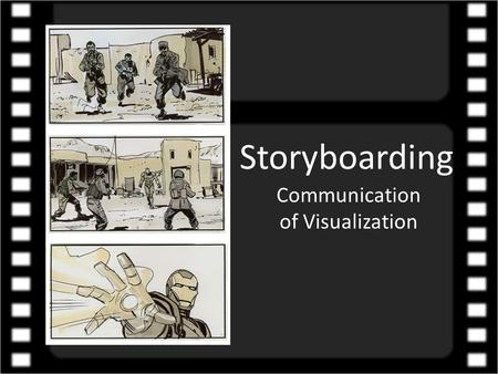 Storyboarding Communication of Visualization. Storyboards are sketches that portray the way the image on the screen should look in the finished program.