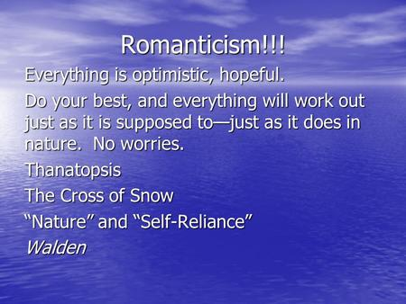Romanticism!!! Everything is optimistic, hopeful. Do your best, and everything will work out just as it is supposed to—just as it does in nature. No worries.