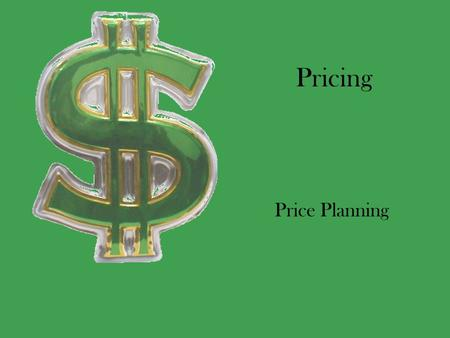 Pricing Price Planning. $Goals in Price $Factors in Price $Price in Supply & Demand $Government Regulations.