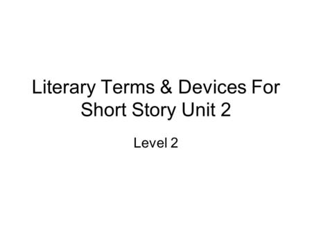 Literary Terms & Devices For Short Story Unit 2 Level 2.