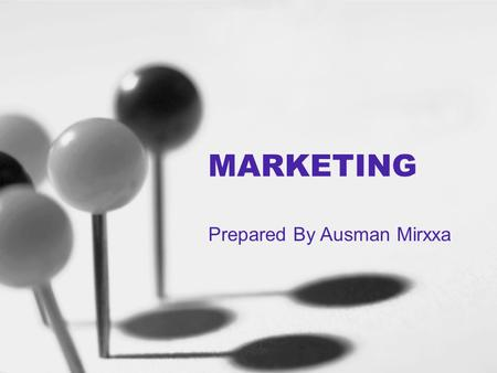MARKETING Prepared By Ausman Mirxxa. MARKETING? Marketing is the process by which companies create customer interest in goods or services. Marketing is.
