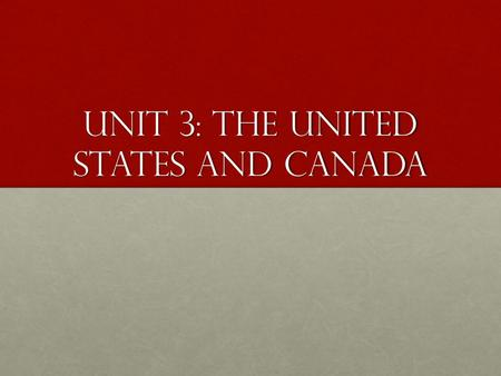 Unit 3: The United States and Canada